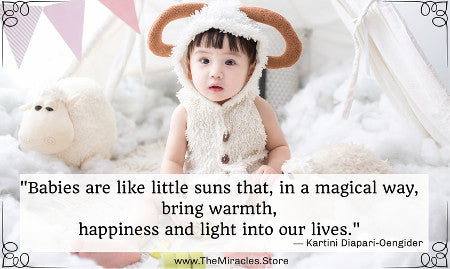 """Babies are like suns that, in a magical way, bring warmth, happiness, and light into our lives."" ~ Kartini Diapari-Oengider"