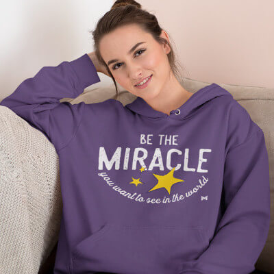 Be The Miracle You Want To See In The World - Hoodie Sweatshirt