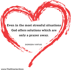 """Even in the most stressful situations, God always offers solutions which are only a prayer away."" ~ Doreen Virtue"