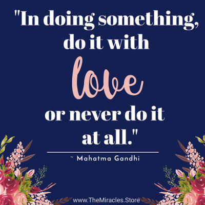 Mahatma Gandhi Quote - In Doing Something, Do It With Love Or Never Do It At All