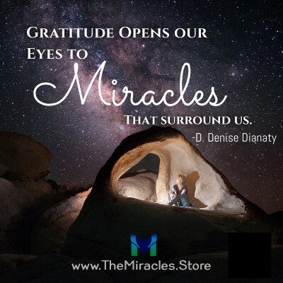 Gratitude opens our eyes to the miracles that surround us. ~ D. Denise Dianaty