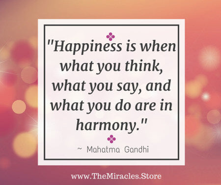 """""""Happiness is when what you think, what you say, and what you do are in harmony."""" ~ Mahatma Gandhi Quote"""