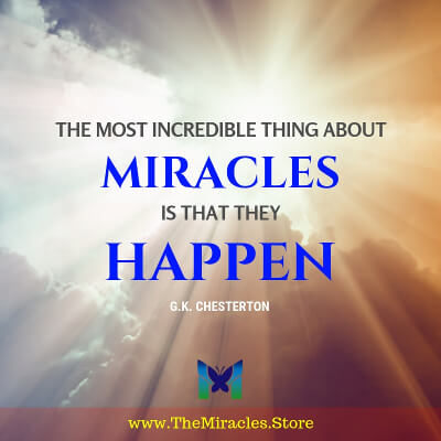 The most incredible thing about miracles is that they happen. ~ GK Chesterton