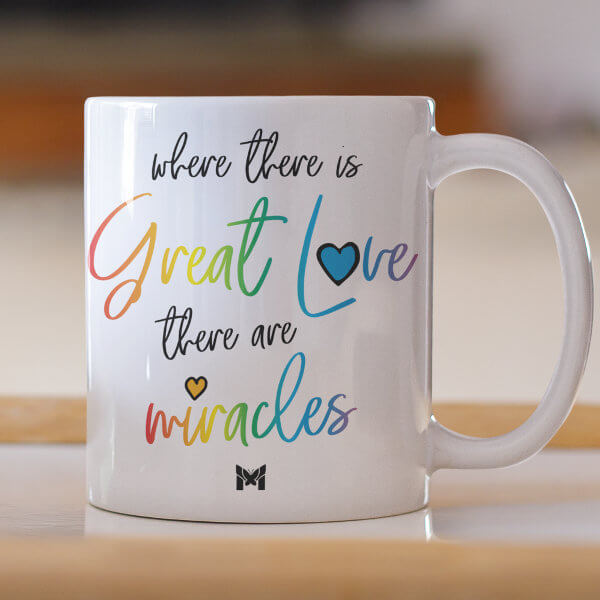 Where there is great love, there are miracles.