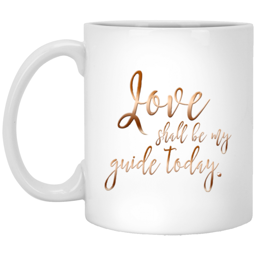Love Shall Be My Guide Today - Mug