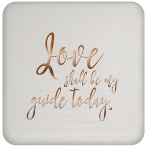 Love Shall Be My Guide Today - Drink Coaster