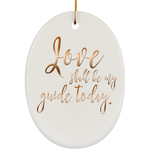 Love Shall Be My Guide Today Holiday Ornament