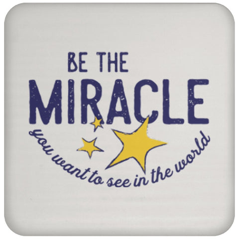 """Be the Miracle You Want to see in the World"" - Drink Coaster - Accessories - White - -"