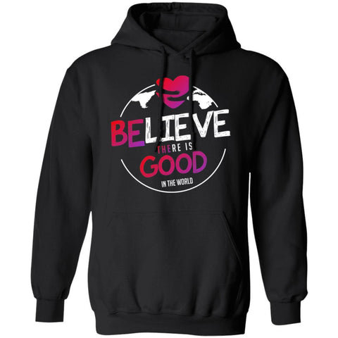 """Believe There Is Good In The World"" Hoodie Sweatshirt-Sweatshirts-The Miracles Store"