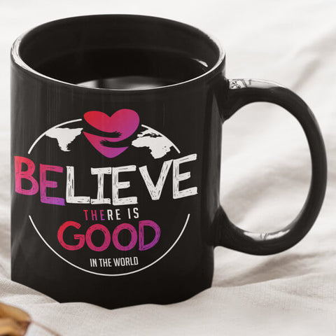 "Small Black ""Believe There Is Good In The World"" Coffee Mug"