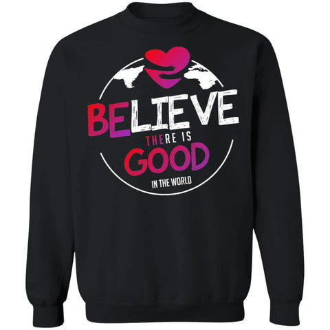 """Believe There Is Good In The World"" Unisex Crewneck Sweatshirt-Sweatshirts-The Miracles Store"