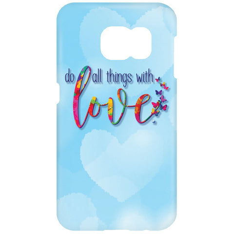 Do All Things With Love Cell Phone Cases - Apparel - Samsung Galaxy S7 Phone Case - -