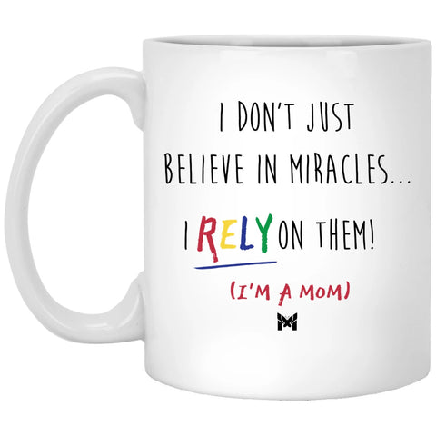 """I Rely On Miracles"" Funny Mom Mug"