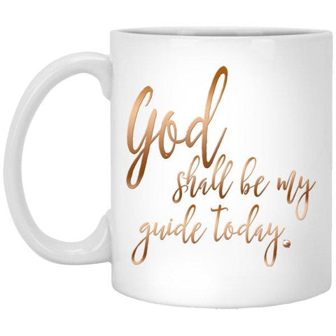 God Shall Be My Guide Today - Ceramic Mugs - Drinkware - White - 11oz. -