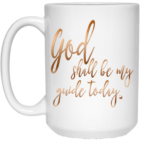 God Shall Be My Guide Today - Ceramic Mugs - Drinkware - White - 15oz. -
