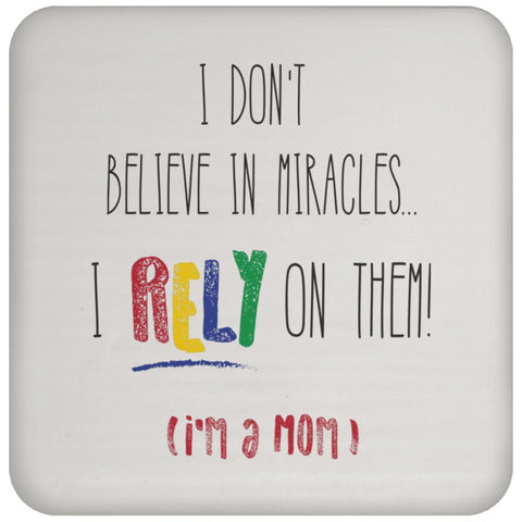 I Rely On Miracles - Funny Inspirational Drink Coaster For Moms-Drinkware-Crayon-