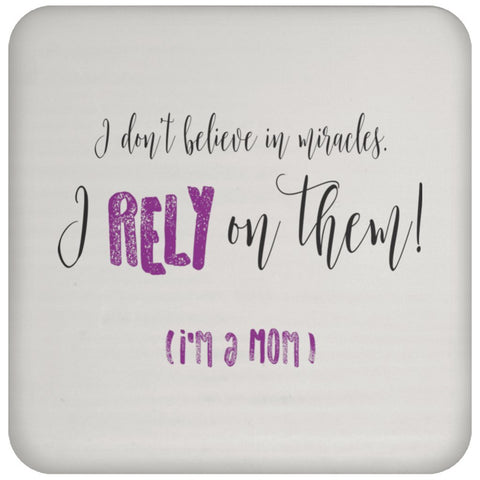 I Rely On Miracles - Funny Inspirational Drink Coaster For Moms-Drinkware-Purple-