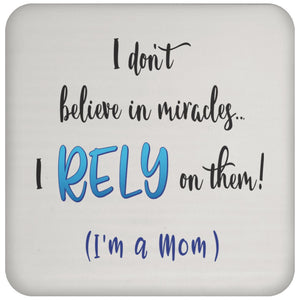 I Rely On Miracles - Funny Inspirational Drink Coaster For Moms-Drinkware-White-