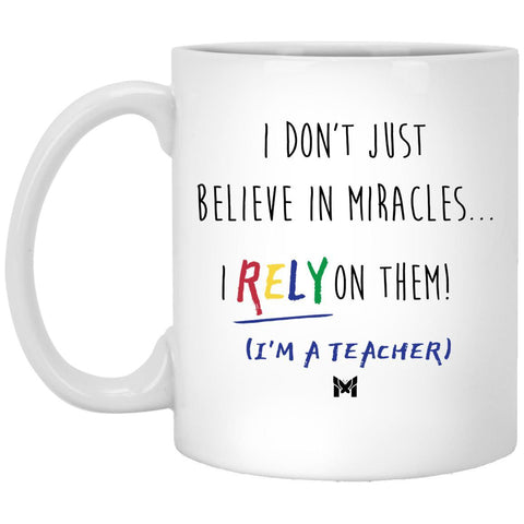"""I Rely On Miracles"" Funny Teacher Mug"