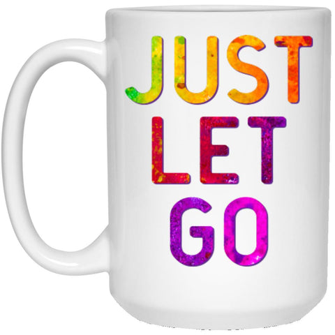"""Just Let Go"" - Coffee Cup"
