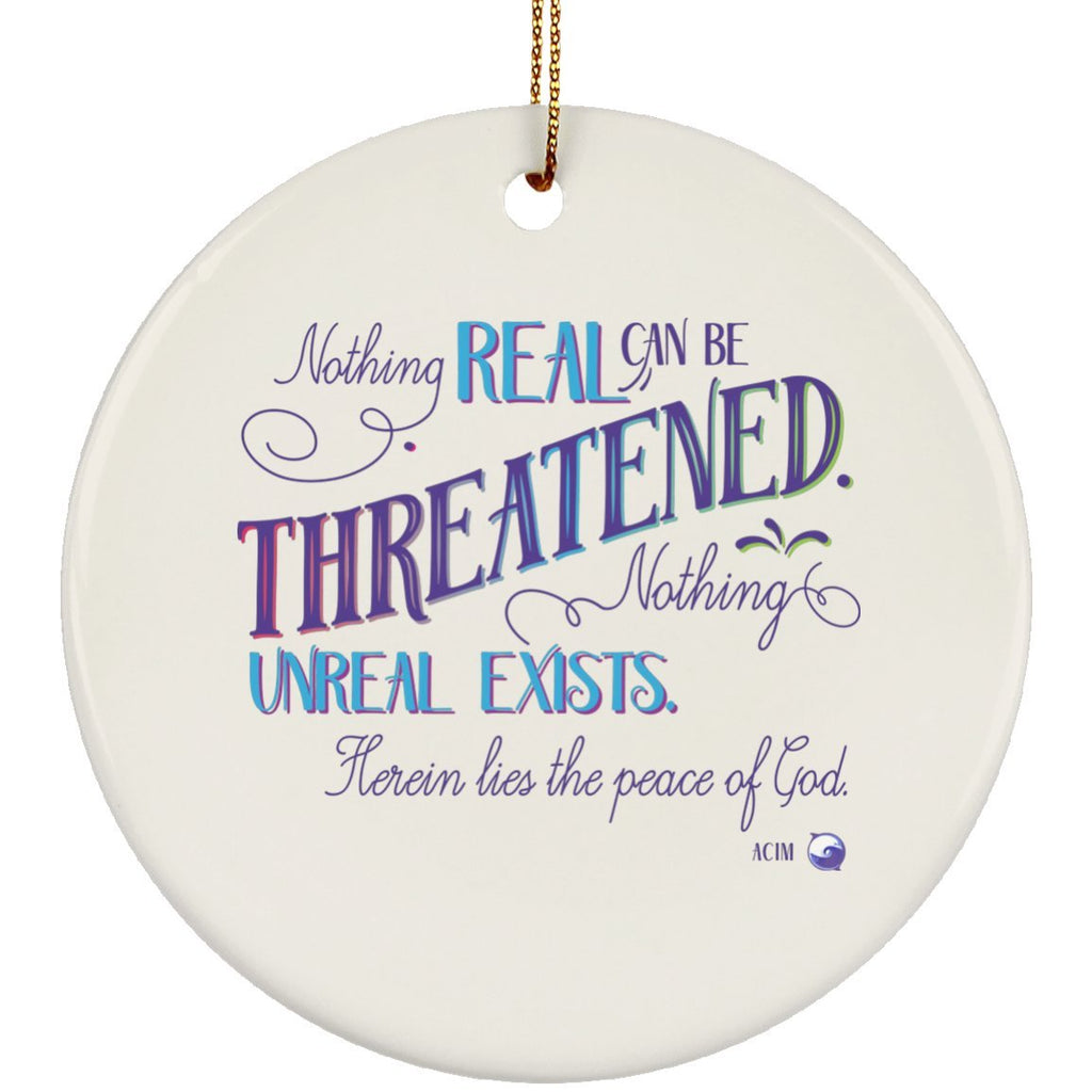 Nothing Real Can Be Threatened - Ceramic ACIM Christmas Ornament ...