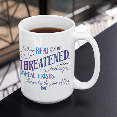 """Nothing Real Can Be Threatened"" Mug"
