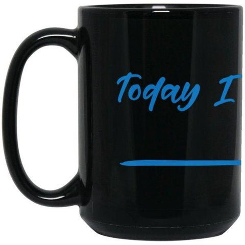 """Today I Choose"" - {Fill in the Blank} Coffee Mug - Drinkware - Blue Type - Black -"