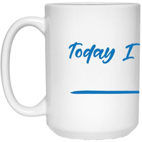 """Today I Choose"" - {Fill in the Blank} Coffee Mug - Drinkware - Blue Type - White -"