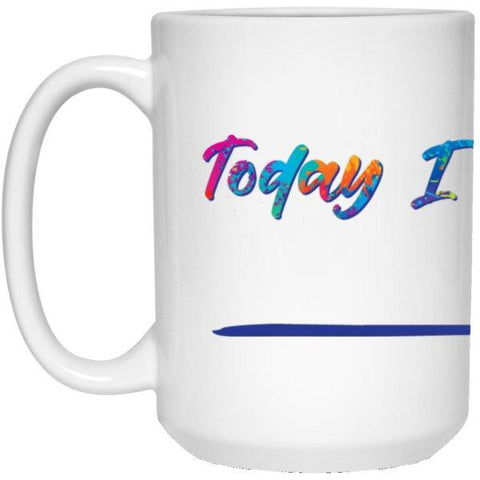 """Today I Choose"" - {Fill in the Blank} Coffee Mug - Drinkware - Painted Type - White -"