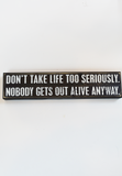 don't take life too seriously box sign