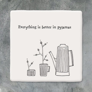 Square Coaster 'Everything is Better In Pyjamas'