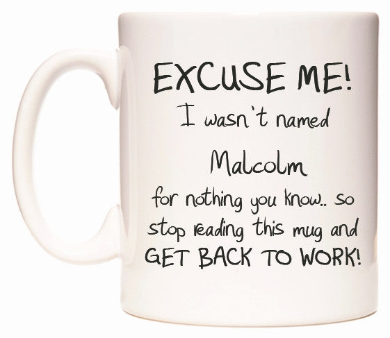 This mug features EXCUSE ME! I wasn't named Malcolm for nothing you know..