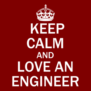 Keep Calm and Love an Engineer