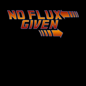 No Flux Given - Futuristic