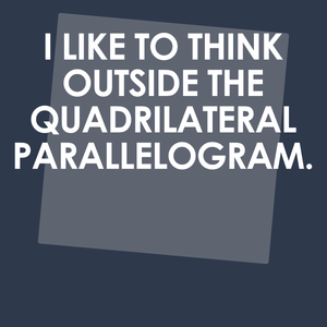 I Like To Think Outside The Quadrilateral Parallelogram - Engineering Outfitters