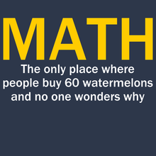 Math - The Only Place Where People Buy 60 Watermelons And No One Wonders Why - Engineering Outfitters