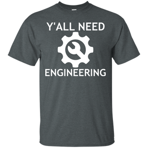 Y'all Need Engineering - Engineering Outfitters