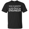 Wake Up Smarter - Sleep With An Engineer - Engineering Outfitters