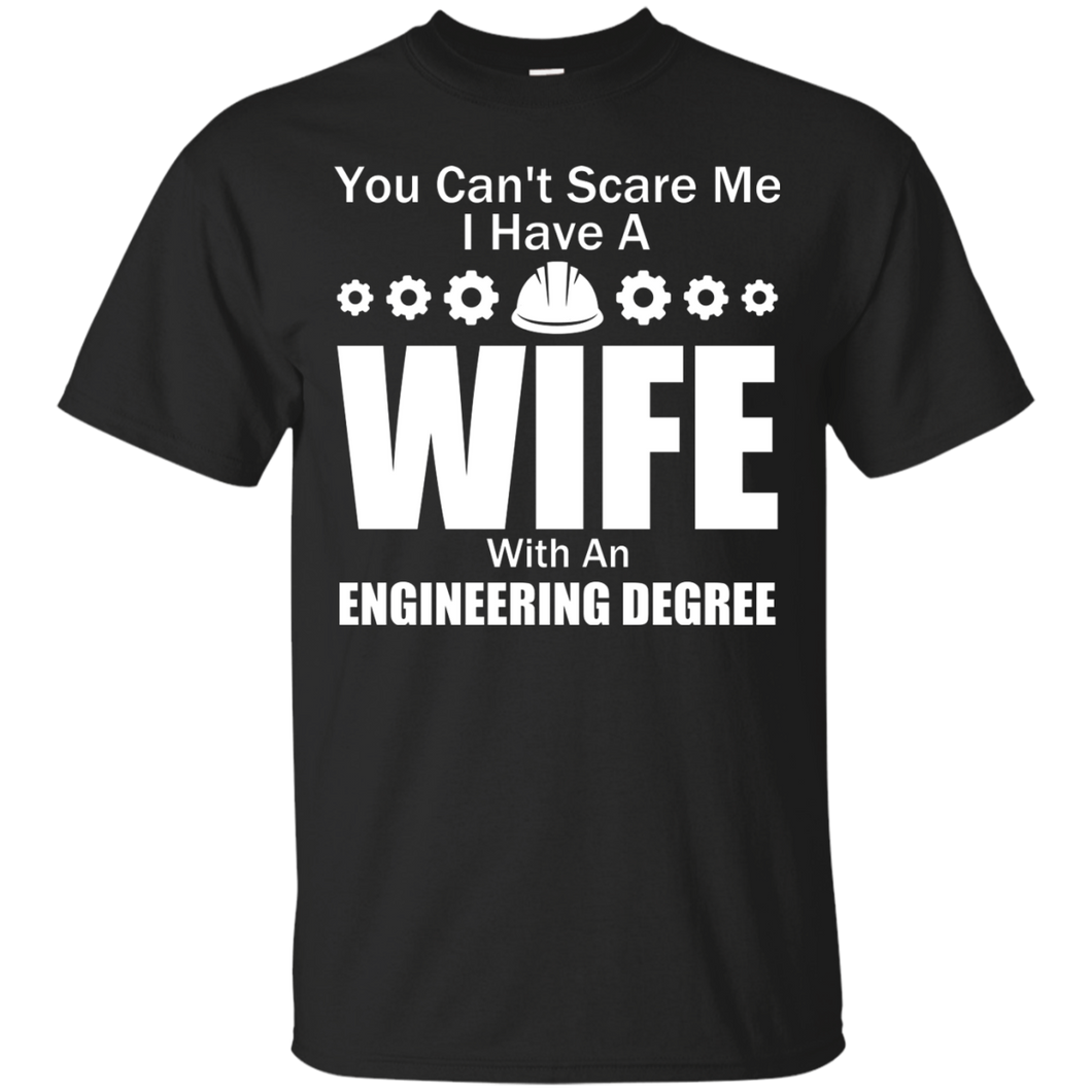 You Can't Scare Me - I Have A Wife With An Engineering Degree