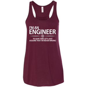 I'm An Engineer - To Save Time Let's Just Assume That I'm Never Wrong - Engineering Outfitters