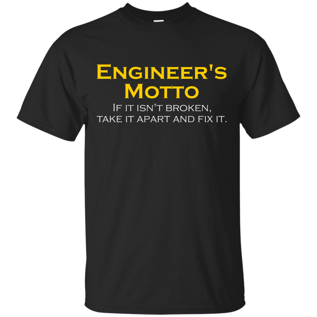 Engineer's Motto - If It Isn't Broken, Take It Apart And Fix It - Engineering Outfitters