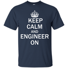 Keep Calm And Engineer On - Engineering Outfitters