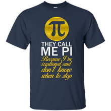 They Call Me Pi Because I'm Irrational and Don't Know When To Stop