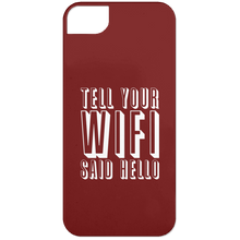 Tell Your WiFi Said Hello (Phone Case)