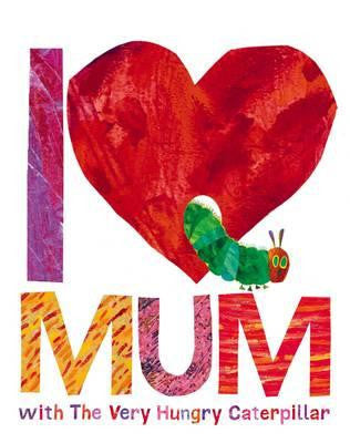 I Love Mum Very Hungry Catarpillar