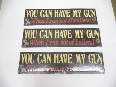 "Tin Signs Qty 3 ""You can have my gun when I run out of bullets""  4"" x 15 1/2"""