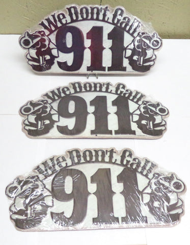 "Tin Signs Quantity of 3 ""We Don't Call 911""  13.75"" x 6.25"" Dual Revolver"