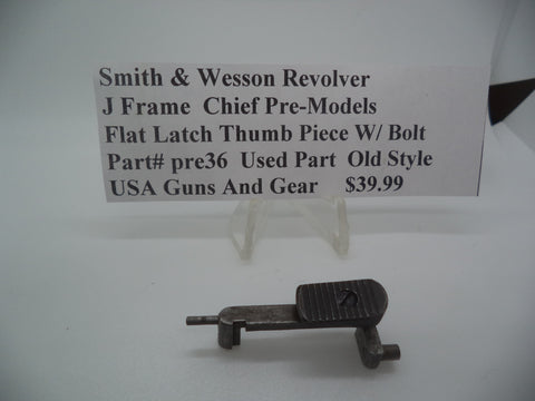 Part# pre36 Smith & Wesson Revolver J Frame  Chief Pre-Models  Flat latch Thumb Piece W/Bolt