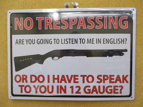 "MS008 Wall Decor Sign ""No Trespassing Are You Going To Listen To Me In English  Or Do I Have To Speak To You In 12 Gauge?"""