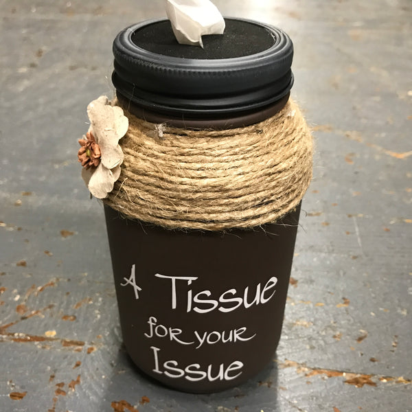Mason Jar Tissue Holder Tissue for Your Issue Chocolate Brown